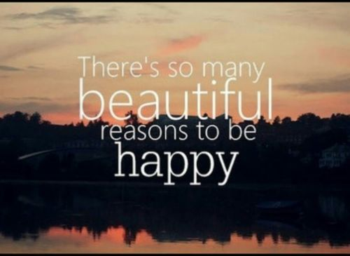 There's so many beautiful reasons to be happy